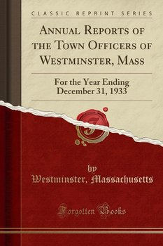 Annual Reports of the Town Officers of Westminster, Mass-Massachusetts Westminster