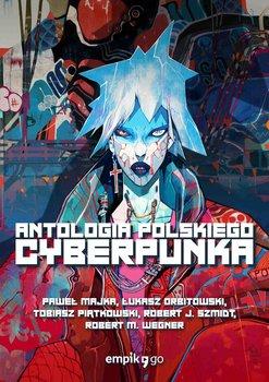 Antologia polskiego cyberpunka-Majka Paweł, Orbitowski Łukasz, Piątkowski Tobiasz, Szmidt Robert J., Wegner Robert M.