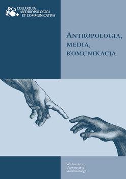 Antropologia, media, komunikacja-Opracowanie zbiorowe