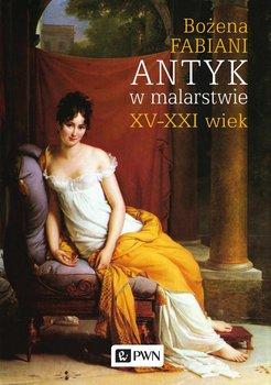 Antyk w malarstwie. XV-XXI wiek-Fabiani Bożena