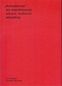 Antywzorce we współczesnej sztuce i kulturze wizualnej-Opracowanie zbiorowe