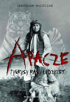 Apacze. Tygrysy rasy ludzkiej-Wojtczak Jarosław