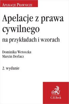 Apelacje z prawa cywilnego na przykładach i wzorach-Wetoszka Dominika, Derlacz Marcin