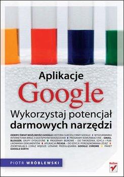 Aplikacje Google. Wykorzystaj potencjał darmowych narzędzi-Wróblewski Piotr