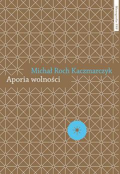 Aporia wolności-Kaczmarczyk Michał Roch