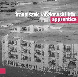 Apprentice-Franciszek Raczkowski Trio