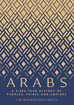 Arabs: A 3,000-Year History of Peoples, Tribes and Empires-Mackintosh-Smith Tim