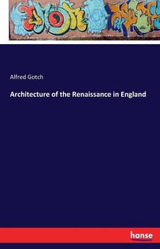 Architecture of the Renaissance in England-Gotch Alfred