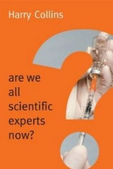 Are We All Scientific Experts Now?-Collins Harry