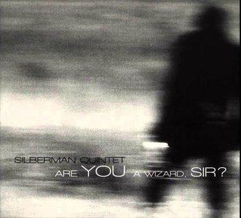 Are You A Wizard, Sir?-Silberman Quintet, Bałdych Adam, Wyleżoł Piotr, Stworzewicz Łukasz