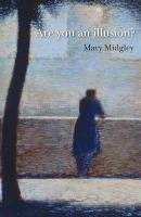 Are You an Illusion?-Midgley Mary