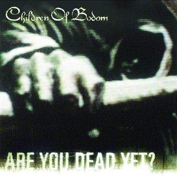 Are You Dead Yet?-Children Of Bodom