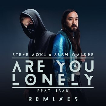 Are You Lonely-Steve Aoki & Alan Walker feat. ISÁK