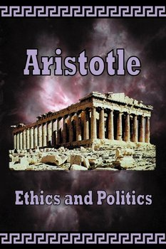 Aristotle -  Ethics and Politics - Aristotle