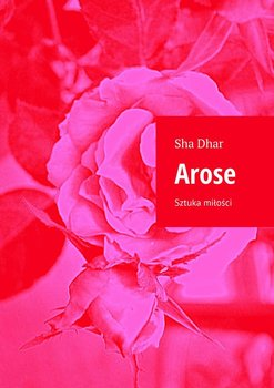 Arose. Sztuka miłości-Dhar Sha