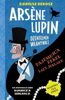 Arsène Lupin – dżentelmen włamywacz. Tom 1. Tajemnica pereł Lady Jerland-Rekosz Dariusz, Leblanc Maurice