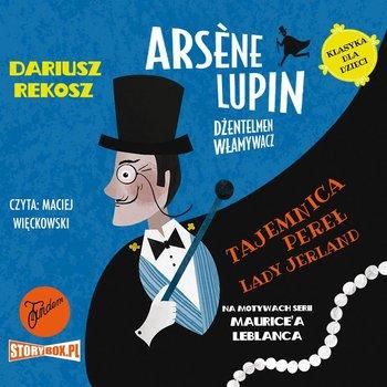 Arsène Lupin – dżentelmen włamywacz. Tom 1. Tajemnica pereł Lady Jerland-Leblanc Maurice, Rekosz Dariusz