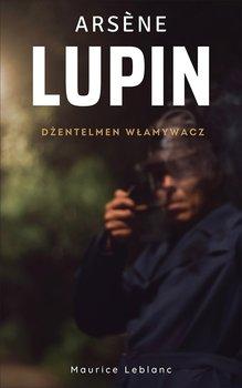 Arsène Lupin. Dżentelmen włamywacz-Leblanc Maurice
