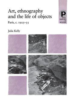 Art, Ethnography and the Life of Objects-Kelly Julia