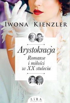 Arystokracja. Romanse i miłości w XX stuleciu-Kienzler Iwona