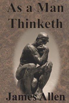 As a Man Thinketh-Allen James