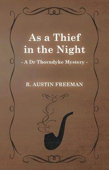 As a Thief in the Night (a Dr Thorndyke Mystery)-Freeman R. Austin