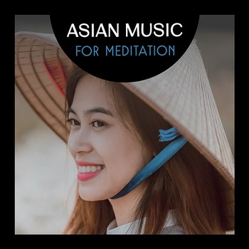 Asian Music for Meditation – Best Chinese Song Collection-Zhang Umeda, Meditation Mantras Guru