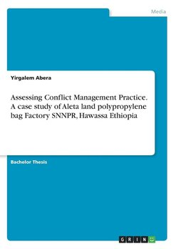Assessing Conflict Management Practice. A case study of Aleta land polypropylene bag Factory SNNPR, Hawassa Ethiopia-Abera Yirgalem