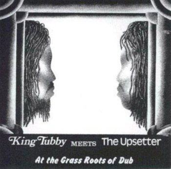At The Grass Roots Of Dub-King Tubby Meets The Upsetter