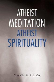 Atheist Meditation Atheist Spirituality-Gura Mark W