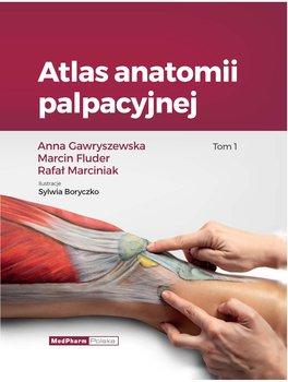 Atlas anatomii palpacyjnej. Tom 1-Gawryszewska Anna, Fluder Marcin, Marciniak Rafał