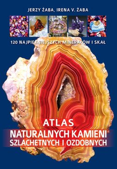 Atlas naturalnych kamieni szlachetnych i ozdobnych-Żaba Jerzy, Żaba Irena
