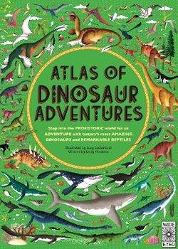 Atlas of Dinosaur Adventures: Step Into a Prehistoric World-Hawkins Emily