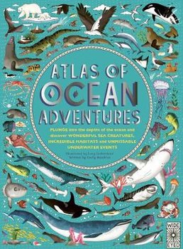 Atlas of Ocean Adventures: A Collection of Natural Wonders, Marine Marvels and Undersea Antics from Across the Globe-Hawkins Emily