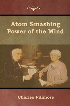 Atom Smashing Power of the Mind - Fillmore Charles