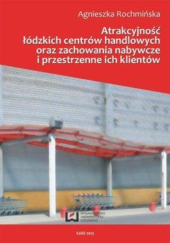 Atrakcyjność łódzkich centrów handlowych oraz zachowania nabywcze i przestrzenne ich klientów                      (ebook)