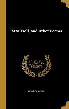 Atta Troll, and Other Poems-Heine Heinrich