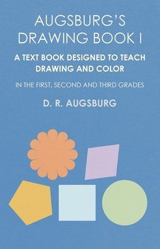 Augsburg's Drawing Book I -  A Text Book Designed to Teach Drawing and Color in the First, Second and Third Grades-Augsburg D. R.