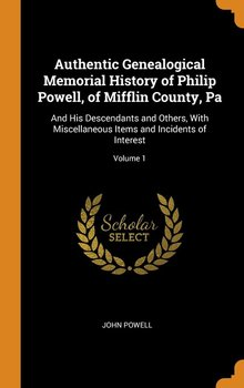 Authentic Genealogical Memorial History of Philip Powell, of Mifflin County, Pa - Powell John