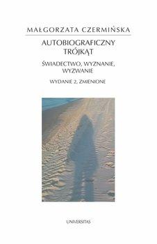 Autobiograficzny trójkąt. Świadectwo, wyznanie, wyzwanie-Czermińska Małgorzata