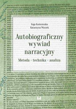 Autobiograficzny wywiad narracyjny. Metoda – technika – analiza-Kaźmierska Kaja, Waniek Katarzyna