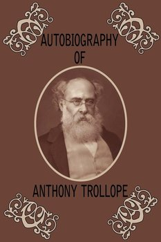 Autobiography of Anthony Trollope - Trollope Anthony