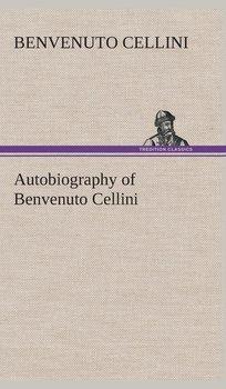 Autobiography of Benvenuto Cellini-Cellini Benvenuto