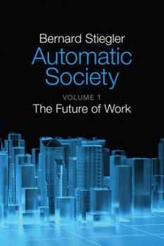 Automatic Society: The Future of Work-Stiegler Bernard