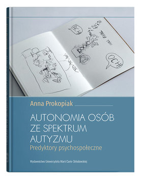 Autonomia osób ze spektrum autyzmu. Predyktory psychospołeczne-Prokopiak Anna