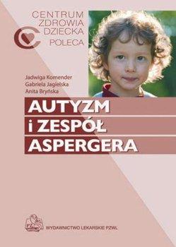Autyzm i zespół Aspergera-Bryńska Anita, Komender Jadwiga, Jagielska Gabriela