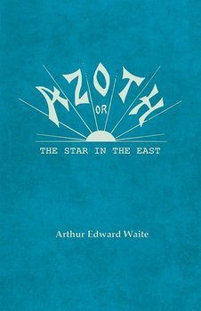 Azoth - Or, The Star in the East - Waite Arthur Edward