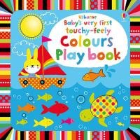 Baby's Very First Touchy-Feely Colours. Play Book - Watt Fiona