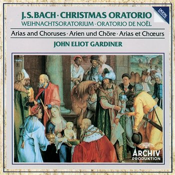 Bach, J.S.: Christmas Oratorio - Arias and Choruses - Nancy Argenta, Anne Sofie von Otter, Hans Peter Blochwitz, Olaf Bär, English Baroque Soloists, John Eliot Gardiner, The Monteverdi Choir