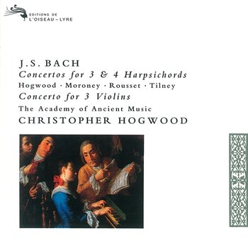 Bach, J.S.: Concertos for 3 & 4 Harpsichords - Christopher Hogwood, Davitt Moroney, Christophe Rousset, Colin Tilney, The Academy of Ancient music